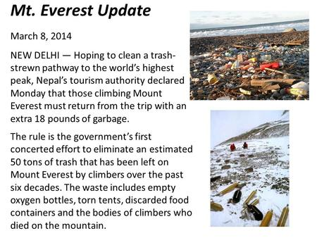 Mt. Everest Update March 8, 2014 NEW DELHI — Hoping to clean a trash- strewn pathway to the world's highest peak, Nepal's tourism authority declared Monday.