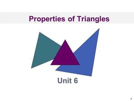 Properties of Triangles Unit 6. 5.5 Inequalities in One Triangle State Standards for Geometry 6. Know and use the Triangle Inequality Theorem. 13. Prove.