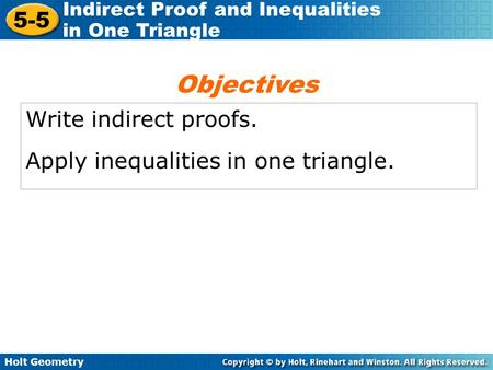 Objectives Write indirect proofs. Apply inequalities in one triangle.