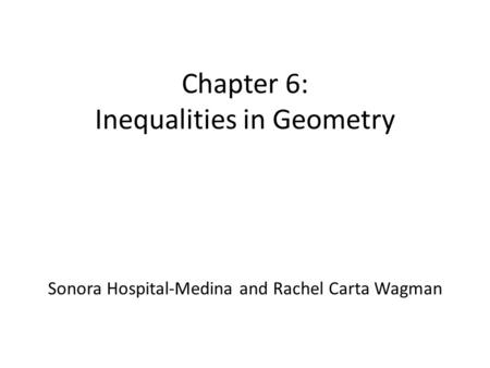 Chapter 6: Inequalities in Geometry Sonora Hospital-Medina and Rachel Carta Wagman.