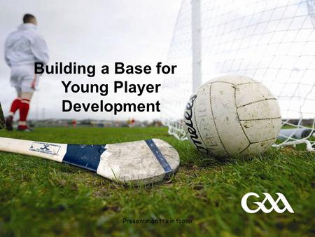 Presentation title in footer1 Building a Base for Young Player Development.