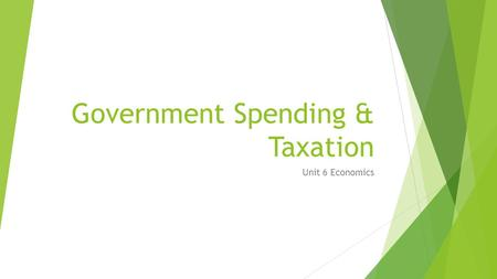 Government Spending & Taxation Unit 6 Economics. GOVERNMENT SPENDING Roman Numerals I - V.