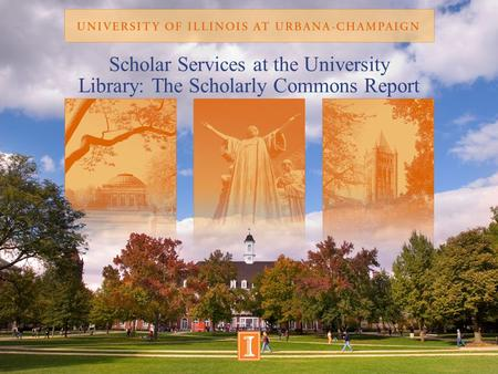 Scholar Services at the University Library: The Scholarly Commons Report.