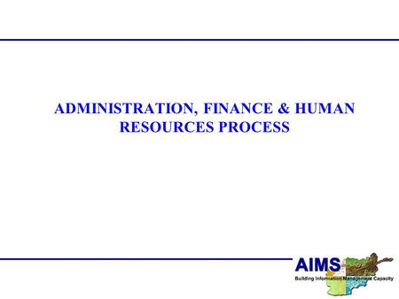 ADMINISTRATION, FINANCE & HUMAN RESOURCES PROCESS.