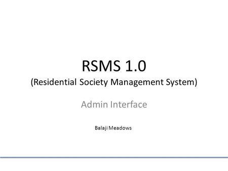 Admin Interface RSMS 1.0 (Residential Society Management System) Balaji Meadows.