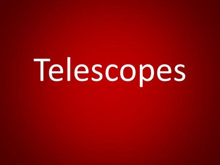 Telescopes. Optical Telescopes Ground based and on satellites Observations are recorded using a camera instead of the human eye most times. – This is.