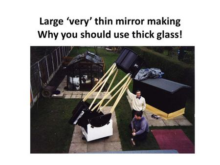 Large 'very' thin mirror making Why you should use thick glass!