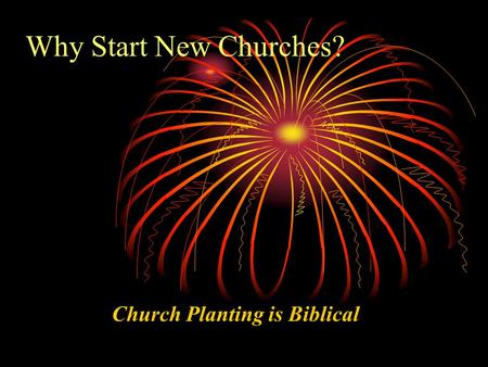 Why Start New Churches? Church Planting is Biblical.
