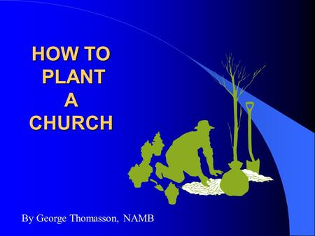 HOW TO PLANT A CHURCH By George Thomasson, NAMB. FOUR KEY QUESTIONS A Guide to Cooperative Efforts Toward Healthy NEW CHURCH Development.