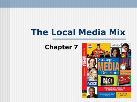 The Local Media Mix Chapter 7. The Local Media Mix Newspapers Radio Television Magazines Out-of-home Yellow Pages/Directories Direct Media New Media.