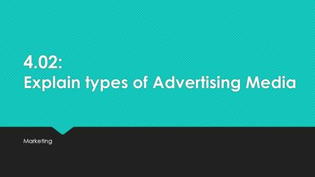4.02: Explain types of Advertising Media