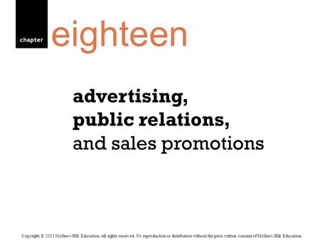 Chapter advertising, public relations, and sales promotions eighteen Copyright © 2015 McGraw-Hill Education. All rights reserved. No reproduction or distribution.