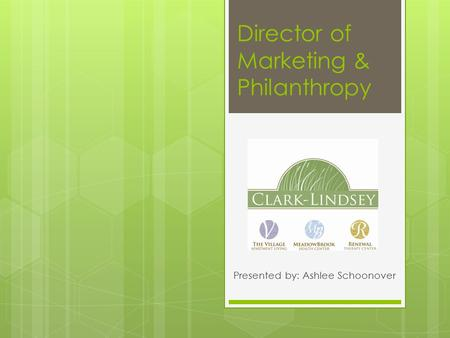 Director of Marketing & Philanthropy Presented by: Ashlee Schoonover.