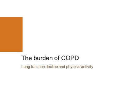 Lung function decline and physical activity The burden of COPD.