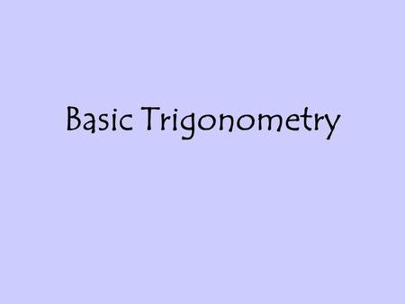 Basic Trigonometry.