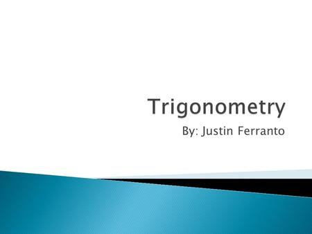 By: Justin Ferranto.  Trig. Basically deals with the study of triangles.  Mathematicians use trig. to study relationships between the sides and angles.