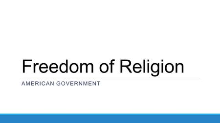 Freedom of Religion AMERICAN GOVERNMENT. As Stated The first and fourteenth amendments set out two guarantees concerning religious freedom in the United.