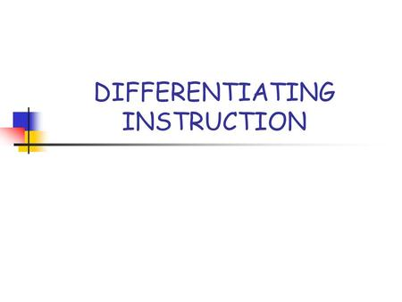 DIFFERENTIATING INSTRUCTION. Differentiation: A Way of Thinking About the Classroom Differentiation is not a recipe for teaching. It is not an instructional.