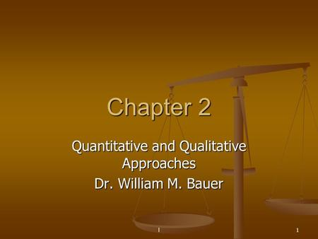 Quantitative and Qualitative Approaches Dr. William M. Bauer