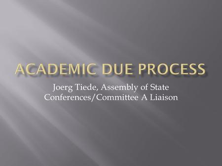 Joerg Tiede, Assembly of State Conferences/Committee A Liaison.