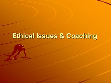Ethical Issues & Coaching. OBJECTIVES To define morals & ethics To examine some ethical issues & to consider that they are often complex & context specific.