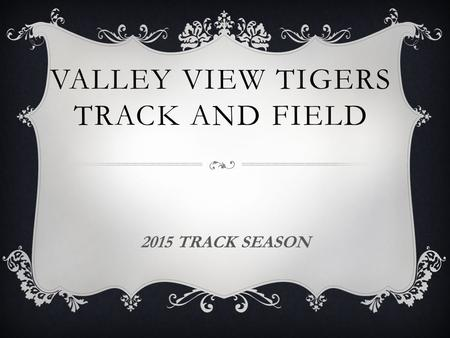 VALLEY VIEW TIGERS TRACK AND FIELD 2015 TRACK SEASON.
