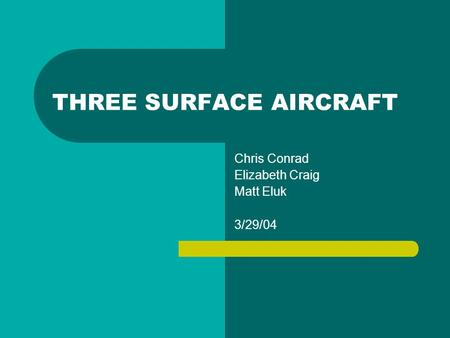 THREE SURFACE AIRCRAFT Chris Conrad Elizabeth Craig Matt Eluk 3/29/04.