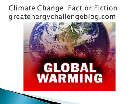  Myth: What global warming? Earth has actually been cooling since 1998. ◦ 1998 was the warmest summer  It's been cooler since then ◦ Not supported by.