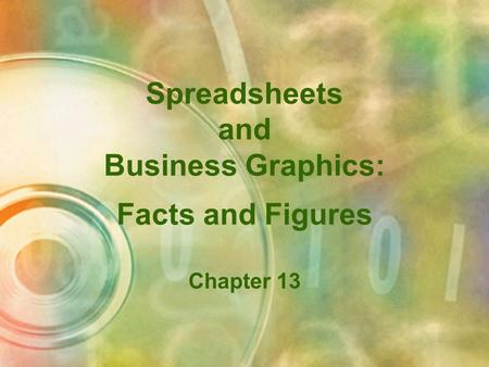 Spreadsheets and Business Graphics: Facts and Figures Chapter 13.