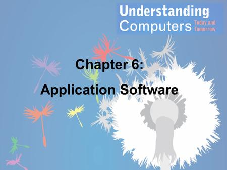 Chapter 6: Application Software. Learning Objectives 1.Describe what application software is, the different types of ownership rights, and the difference.