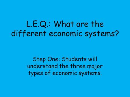 L.E.Q.: What are the different economic systems?