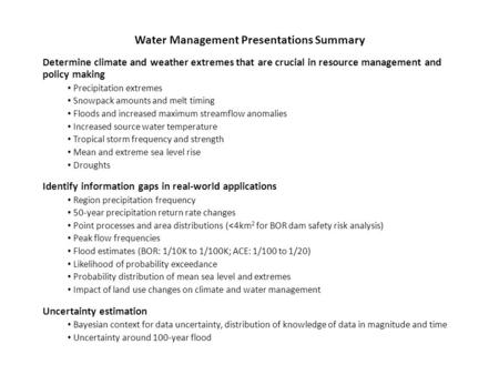 Water Management Presentations Summary Determine climate and weather extremes that are crucial in resource management and policy making Precipitation extremes.