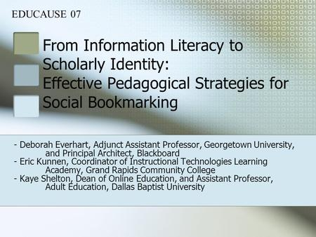 From Information Literacy to Scholarly Identity: Effective Pedagogical Strategies for Social Bookmarking EDUCAUSE 07 - Deborah Everhart, Adjunct Assistant.