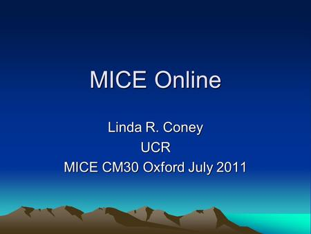 MICE Online Linda R. Coney UCR MICE CM30 Oxford July 2011.