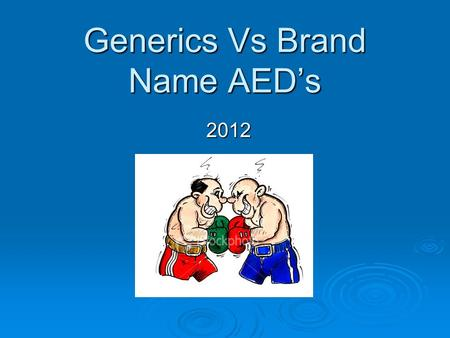 Generics Vs Brand Name AED's 2012. What is a generic? Generic drugs are copies of brand-name drugs that have exactly the same dosage, intended use, effects,