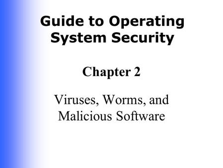 Guide to Operating System Security Chapter 2 Viruses, Worms, and Malicious Software.