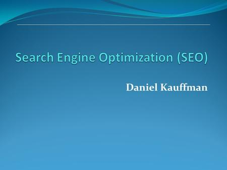Daniel Kauffman. Agenda What is a Search Engine? Examples of popular Search Engines Search Engines statistics Why is Search Engine marketing important?