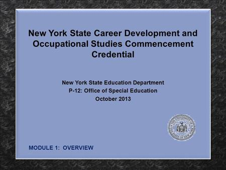 New York State Career Development and Occupational Studies Commencement Credential New York State Education Department P-12: Office of Special Education.