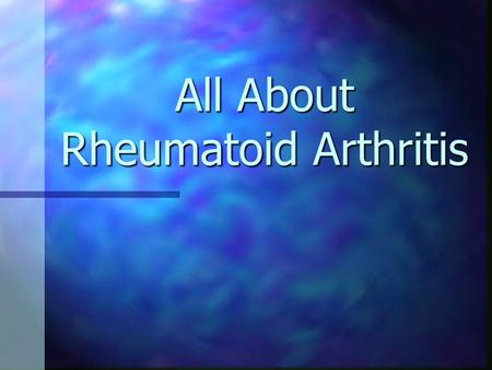 All About Rheumatoid Arthritis
