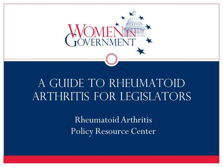 A Guide to Rheumatoid Arthritis for Legislators Rheumatoid Arthritis Policy Resource Center.