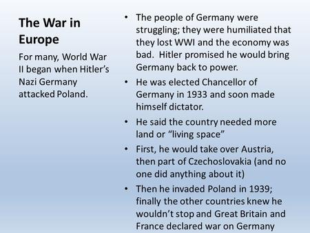 The War in Europe The people of Germany were struggling; they were humiliated that they lost WWI and the economy was bad. Hitler promised he would bring.