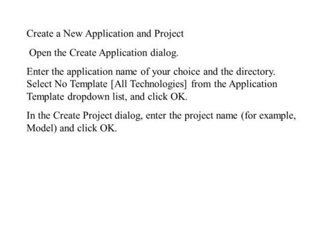 Create a New Application and Project Open the Create Application dialog. Enter the application name of your choice and the directory. Select No Template.