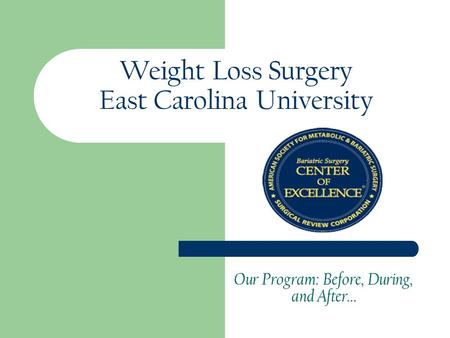 Weight Loss Surgery East Carolina University Our <strong>Program</strong>: Before, During, and After…