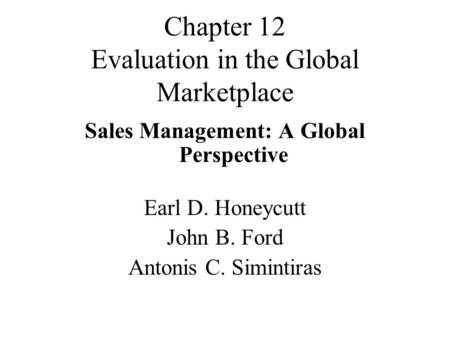 Chapter 12 Evaluation in the Global Marketplace Sales Management: A Global Perspective Earl D. Honeycutt John B. Ford Antonis C. Simintiras.