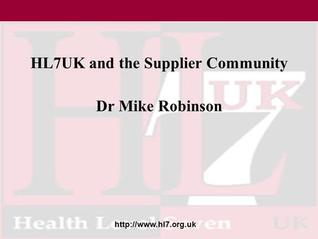 HL7UK and the Supplier Community Dr Mike Robinson.