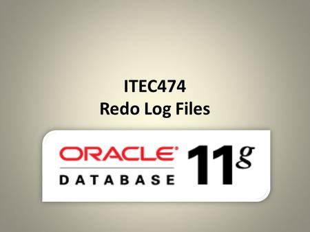 ITEC474 Redo Log Files.