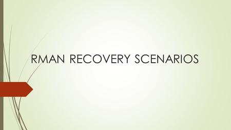 RMAN RECOVERY SCENARIOS.  1) Complete Recovery  2) Loss of System datafile  3) Loss of Non-System datafile  4) Restoring a datafile if no backups.