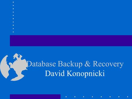 Database Backup & Recovery David Konopnicki. Introduction A major responsibility of the database administrator is to prepare for the possibility of hardware,