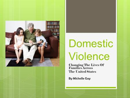 Domestic Violence Changing The Lives Of Families Across The United States By Michelle Guy.