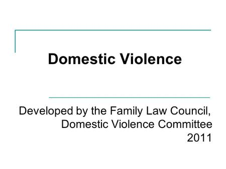 Domestic Violence Developed by the Family Law Council, Domestic Violence Committee 2011.